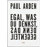 """Egal, was du denkst, denk das Gegenteilvon """"Paul Arden"""""""