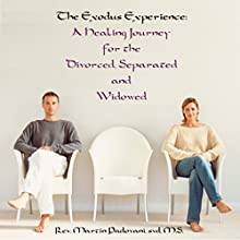 The Exodus Experience: A Healing Journey for the Divorced, Separated and Widowed  by Martin Padovani Narrated by Martin Padovani