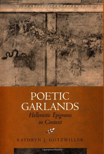 Poetic Garlands: Hellenistic Epigrams in Context (Hellenistic Culture and Society) PDF