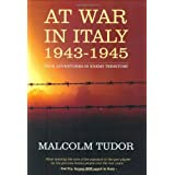 At War in Italy 1943-1945: True Adventures in Enemy Territoryby Malcolm Edward Tudor