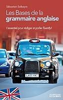 Les bases de la grammaire anglaise : L'essentiel pour parler et r�diger fluently ! (IX.MIN.GUI.ECOL)