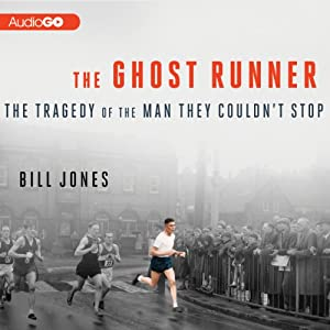 The Ghost Runner: The Tragedy of the Man They Couldn't Stop | [Bill Jones]