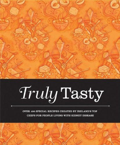 Truly Tasty: Over 100 Special Recipes Created by Ireland's Top Chefs for Adults Liv by Valerie Twomey