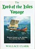 Lord of the Isles Voyage: Western Ireland to the Scottish Hebrides in a 16th Century Galley Wallace Clark