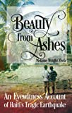Beauty from Ashes: An Eyewitness Account of Haiti's Tragic Earthquake