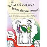 What Did You Say? What Do You Mean?: An Illustrated Guide to Understanding Metaphorsby Jude Welton