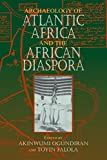 Archaeology of Atlantic Africa and the African Diaspora (Blacks in the Diaspora)