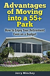 Advantages of Moving into a 55+ Park: How to enjoy your retirement even on a budget by Stony River Media