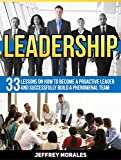 Leadership: 33 Lessons on How to Become A Proactive Leader and Successfully Build A Phenomenal Team (Leadership, leadership and self deception, leadership books)