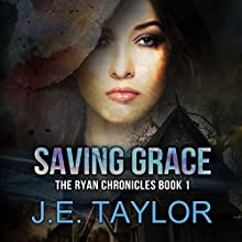 Saving Grace: The Ryan Chronicles, Book 1 (       UNABRIDGED) by J.E. Taylor Narrated by Matt Armstrong