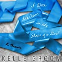 I Wore the Ocean in the Shape of a Girl: A Memoir Audiobook by Kelle Groom Narrated by Joyce Bean