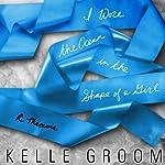 I Wore the Ocean in the Shape of a Girl: A Memoir | Kelle Groom