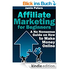Affiliate Marketing for Beginners - A No-Nonsense Guide on How to Make Money Online