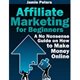 Affiliate Marketing for Beginners - A No-Nonsense Guide on How to Make Money Online ~ Jamie Peters
