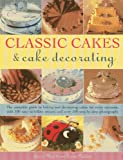Janice Murfitt Classic Cakes & Cake Decorating: The Complete Guide to Baking and Decorating Cakes for Every Occasion, with 100 Easy-to-follow Recipes and Over 500 Step-by-step Photographs