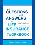 img - for The Questions and Answers on Life Insurance Workbook: A Step-By-Step Guide to Simple Answers for Your Complex Questions book / textbook / text book