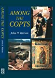 Among the Copts: Beliefs and Practices (1903900247) by Watson, John H.