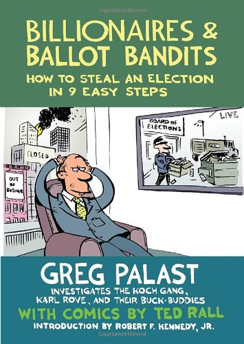 Billionaires & Ballot Bandits: How to Steal an Election in 9 Easy Steps: Greg Palast, Ted Rall, Robert F. Kennedy Jr.: 9781609804787: Amazon.com: Books