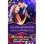 All I'm Asking For: A Contemporary Christmas Anthology | Christi Barth,Brighton Walsh,Kat Latham