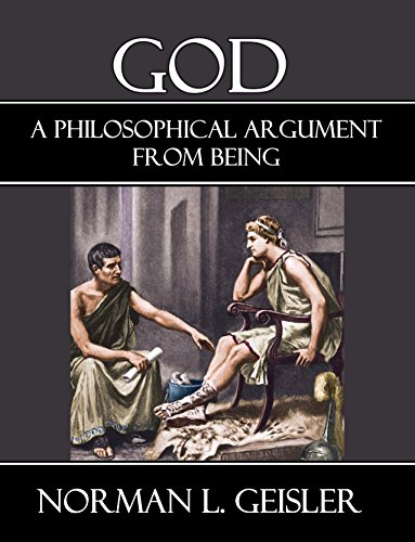 God: A Philosophical Argument from Being, by Norman L. Geisler