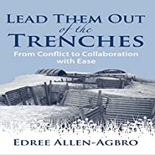 Lead Them Out of the Trenches: From Conflict to Collaboration with Ease (       UNABRIDGED) by Edree Allen-Agbro Narrated by Edree Allen-Agbro