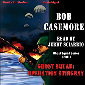 Ghost Squad: Operation Stingray: Ghost Squad Series, Book 1 | [Bob Casemore]