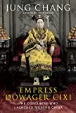 Empress Dowager Cixi: The Concubine Who Launched Modern China (0307271609) by Chang, Jung