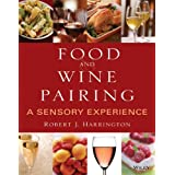 Food and Wine Pairing: A Sensory Experience ~ Robert J. Harrington