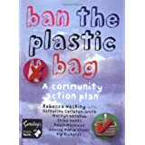 Ban the Plastic Bag: A Community Action Plan for a Carrier Bag Free Worldby Rebecca Hoskins