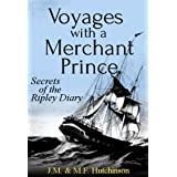 Voyages with a Merchant Prince: Secrets of the Ripley Diaryby M.F. Hutchinson