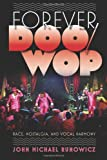 Forever Doo-Wop: Race, Nostalgia, and Vocal Group Harmony (American Popular Music)
