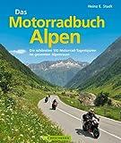 Das Motorradbuch Alpen: Die 100 schönsten Motorrad Tagestouren der Alpen - mit spektakulären Alpenpässen, kurvigen Touren und eindrucksvollen ... Motorrad-Tagestouren im gesamten Alpenraum