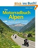 Das Motorradbuch Alpen: Die 100 sch�nsten Motorrad Tagestouren der Alpen - mit spektakul�ren Alpenp�ssen, kurvigen Touren und eindrucksvollen ... Motorrad-Tagestouren im gesamten Alpenraum