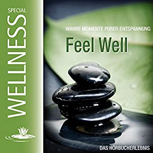 Feel Well. Wahre Momente purer Entspannung Hörbuch