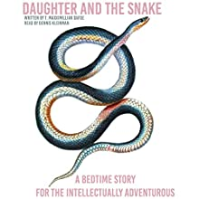 Daughter and the Snake: A Bedtime Story for the Intellectually Adventurous (       UNABRIDGED) by T. Maxximillian Dafoe Narrated by Dennis Kleinman
