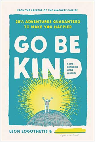Go Be Kind 28 1/2 Adventures Guaranteed to Make You Happier [Logothetis, Leon] (Tapa Dura)