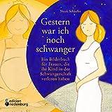 Image de Gestern war ich noch schwanger - Ein Bilderbuch für Frauen, die ihr Kind in der Schwangerschaft ver