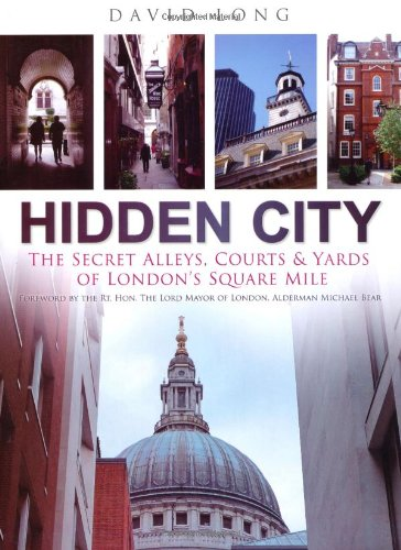 Hidden City: The Secret Alleys, Courts & Yards of London's Square Mile