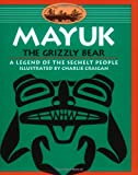 Mayuk the Grizzly Bear: A Legend of the Sechelt People (Legends of the Sechelt Nation)