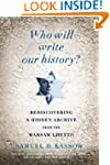 Who Will Write Our History?: Rediscov...