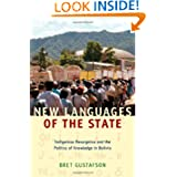 New Languages of the State: Indigenous Resurgence and the Politics of Knowledge in Bolivia (Narrating Native Histories...