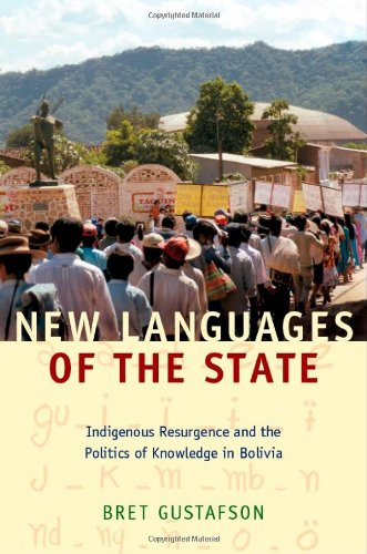 New Languages of the State: Indigenous Resurgence and the Politics of Knowledge in Bolivia (Narrating Native Histories), Bret Gustafson