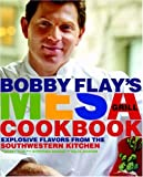 Bobby Flay's Mesa Grill Cookbook: Explosive Flavors from the Southwestern Kitchen (0307351416) by Bobby Flay