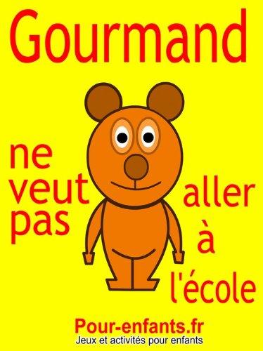 Couverture du livre Gourmand ne veut pas aller à l'école: Pièce de théâtre pour enfants. C'est la rentrée des classes et Gourmand le petit ours ne veut pas aller à l'école.