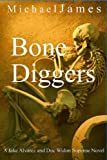 Bone Diggers (A Jake Alvarez and Doc Widon Supense Novel)