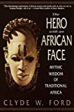 THE HERO WITH AN AFRICAN FACE Mythic Wisdom of Traditional Africa