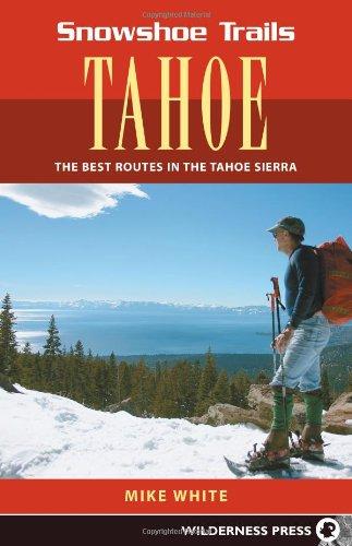 Snowshoe Trails of Tahoe: Best Routes in the Tahoe Sierra