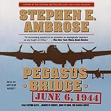 Pegasus Bridge | Livre audio Auteur(s) : Stephen E. Ambrose Narrateur(s) : Arthur Morey