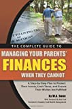 The Complete Guide to Managing Your Parents Finances When They Cannot: A Step-by-Step Plan to Protect their Assets, Limit Taxes, and Ensure their Wishes Are Fulfilled