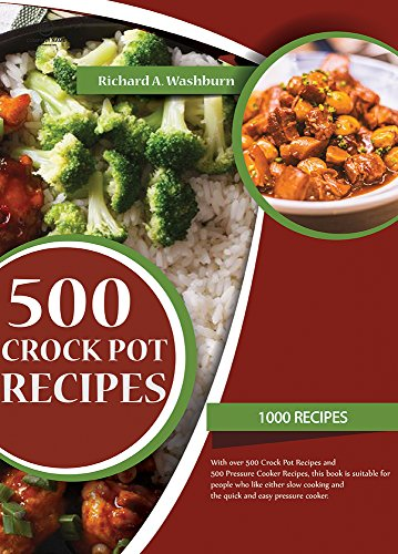 Crock Pot Recipes: Crock Pot and Pressure Cooker Cookbook: 1000 Delicious Recipes for Crock Pot, Slow Cooker and Pressure Cooker. (Crock Pot, Crock Pot ... Cooker Recipes, Slow Cooking, Slow Coo) by Richard A. Washburn
